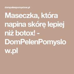 Maseczka, która napina skórę lepiej niż botox! - DomPelenPomyslow.pl