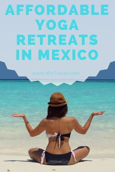 The Best Affordable Yoga Retreats in Mexico-  Dreaming of a yoga retreat in Mexico right now?