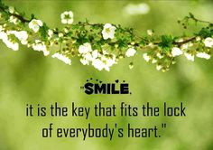 Smile, it is the Key that Fits the Lock of Everybody's Heart