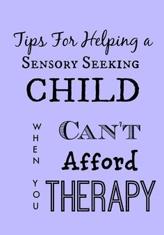 Whether or not you can afford therapy these are great tips for sensory seeking kids both at home and in the classroom at school.