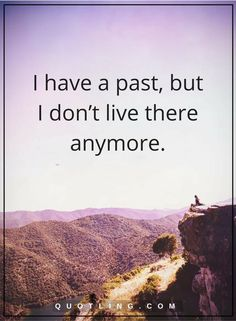 past quotes I have a past, but I don't live there anymore. Past Memories Quotes, Past Quotes, Great Quotes, Quotes To Live By, Me Quotes, Inspirational Quotes, Qoutes, Words Quotes, Wise Words
