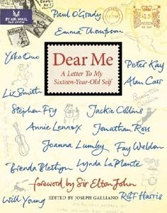 Dear Me: A Letter to My Sixteen-Year-Old Self by Galliano, Joseph Hardcover Peter Kay, Jackie Collins, Dear Me, Letter To Yourself, Book Images, Best Selling Books, 16 Year Old, Book Lists, My Books