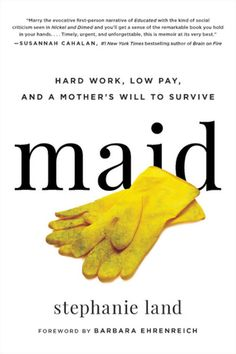 Free eBook Maid: Hard Work, Low Pay, and a Mother's Will to Survive Author Stephanie Land and Barbara Ehrenreich Great Books, New Books, Books To Read, Unexpected Pregnancy, Reading Goals, Reading Lists, Reading Room, Becoming A Writer, Food Stamps