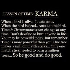 Karma what goes around comes back around