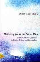 Drinking from the same well : cross-cultural concerns in pastoral care and counseling by Lydia Johnson. #pastors #counseling March 2013