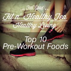Top 10 pre-workout foods Check out the full article! www.fitnhealthytea.com/top-10-pre-workout-foods/