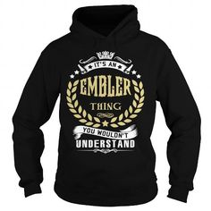 Cool EMBLER .Its an EMBLER Thing You Wouldnt Understand - T Shirt, Hoodie, Hoodies, Year,Name, Birthday T-Shirts