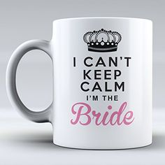 """$12.99 Funny Mug - I Can't Keep Calm I'm the Bride Coffee Mug - Wedding Mug - Bride Mug - Gift- Funny Coffee Mug - Unique Coffee Mug - Drink Mug - Coffee Mug - White Mug - This a Perfect Gift """"sold by Sunrise Shop Group LLC"""" http://www.amazon.com/dp/B0104FEHOK/ref=cm_sw_r_pi_dp_A9c.wb1VHS27R"""