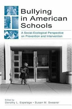 Bullying in American Schools: A Social-Ecological Perspective on Prevention and Intervention by Susan M. Swearer. $13.51. Author: Susan M. Swearer. 408 pages. Publisher: LEA; 1 edition (January 20, 2009)