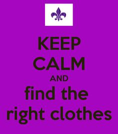 KEEP CALM AND find the  right clothes