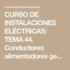 CURSO DE INSTALACIONES ELÉCTRICAS: TEMA 44. Conductores alimentadores generales.