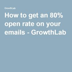 How to get an 80% open rate on your emails - GrowthLab