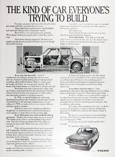 1973 Volvo 144 Sedan original vintage advertisement. The kind of car everyone's trying to build. For years, car makers held one truth to be self evident: give people what they want and sell a lot of cars. But at Volvo, we've never gone in for gimmicks. We've always tried to give people what we think they need in a car. And a funny thing has happened. The kind of car people want has become precisely the car we've thought they needed all along.
