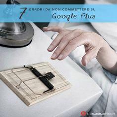 7 errori da non commettere su Google Plus | Come ogni social network che si rispetti anche Google Plus ha le sue regole di comportamento. Ecco quali sono gli errori da non commettere | @cinziadimartino