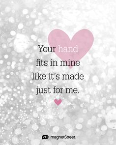 """""""Your hand fits in mine like it's made just for me."""" 