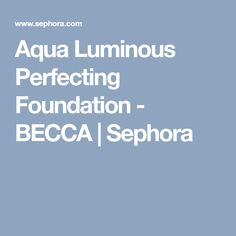 Aqua Luminous Perfecting Foundation - BECCA | Sephora