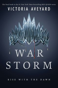 War Storm official book cover #VictoriaAveyard #RedQueenSeries RISE. WITH. THE. DAWN.