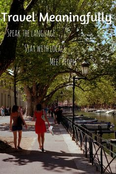 Take your travels to the next level: Learn the language, speak with locals, stay in a typical neighborhood! https://wesaidgotravel.com/travel-meaningfully/ -CO