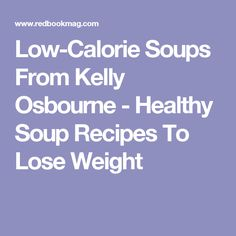 Low-Calorie Soups From Kelly Osbourne - Healthy Soup Recipes To Lose Weight
