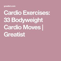 Cardio Exercises: 33 Bodyweight Cardio Moves | Greatist