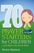 ERC BK269809 - Seventy Prayer Starters For Children ... And Those Who Teach Them