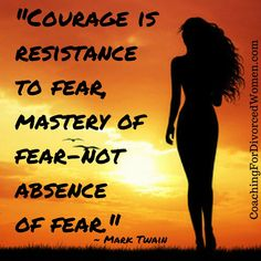 Courage is facing those fears head on. If you are going through a divorce and afraid of what the future might hold you can find inspiration here >> http://www.coachingfordivorcedwomen.com/category/inspiration/