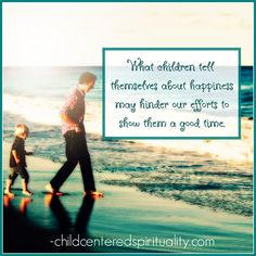 #Quote: What children tell themselves about happiness may hinder our efforts to show them a good time.