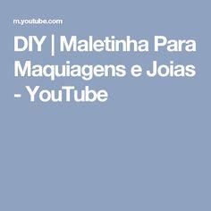 DIY   Maletinha Para Maquiagens e Joias - YouTube