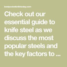 Check out our essential guide to knife steel as we discuss the most popular steels and the key factors to consider in choosing the best steel for your knife.