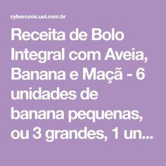 Receita de Bolo Integral com Aveia, Banana e Maçã - 6 unidades de banana pequenas, ou 3 grandes, 1 unidade de maçã sem sementes, picada, 3 unidades de ovo,...