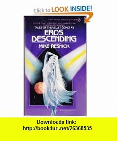 Eros Descending (Tales of the Velvet Comet, No. 3) (9780451140173) Mike Resnick , ISBN-10: 0451140176  , ISBN-13: 978-0451140173 ,  , tutorials , pdf , ebook , torrent , downloads , rapidshare , filesonic , hotfile , megaupload , fileserve