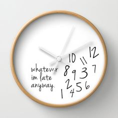 Humorous Clock Whatever Im Late Anyway by zeststrategydesign