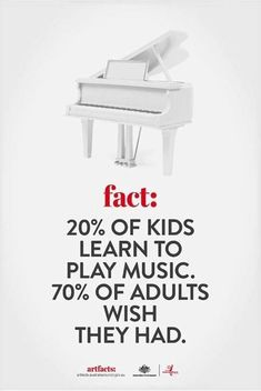 FACT- Yes! I was just thinking to myself tonight how much I wish I had kept up my piano lessons!