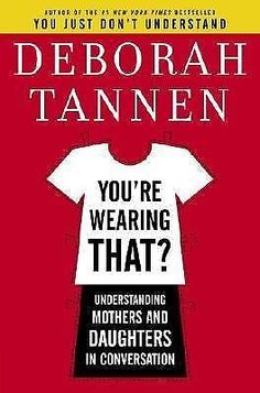 You're Wearing That? Understanding Mothers & Daughters in Conversation HARDCOVER