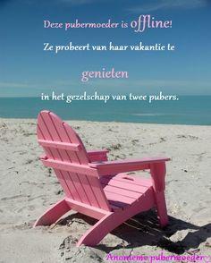 Vakantie,  #Puberteit #Quotes  #Opvoeden #samenwonen met pubers #Grappig #Blog #Pubermoeder