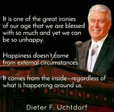 ~President Dieter F. Lds Quotes, Religious Quotes, Happy Quotes, Mormon Quotes, Religious Studies, Spiritual Messages, Spiritual Thoughts, Spiritual Quotes, Deep Thoughts