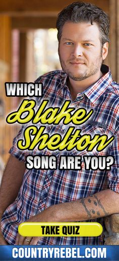 Country Music Quiz - Which Blake Shelton Song Are You?