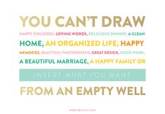 You can't...from an empty well...well said!