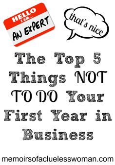 The Top 5 Things NOT TO DO Your First Year in Business #lessonslearned #entrepreneur #smallbiz