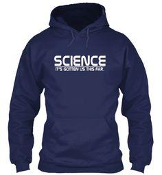 Science  It's Gotten Us This Far T Shirt Navy Sweatshirt Front