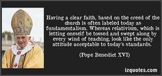 Tener una fe clara, según el Credo de la Iglesia se etiqueta a menudo como fundamentalismo hoy. Mientras el relativismo, que es dejarse sacudido y arrastrado por cualquier viento de doctrina, parece la única actitud aceptable para los estándares de hoy. (Pope Benedict XVI) #quotes #quote #quotations #PopeBenedictXVI