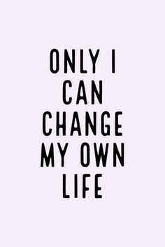 Only I can change my own life! quotes funny humor so true Motivation Monday Short Inspirational Quotes, Inspirational Artwork, Motivational Quotes For Success, Short Quotes, Positive Quotes, Short Quotations, Small Quotes, Motivational Videos, Positive Affirmations