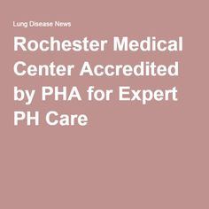 Rochester Medical Center Accredited by PHA for Expert PH Care University Of Rochester, Pulmonary Hypertension, Rare Disease, Medical Center, Ph