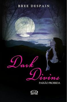 Dark Divine: Paixão Proibida, de Bree Despain.