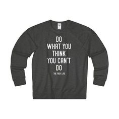 """This unisex charcoal French Terry Crew is a modern fitting sweatshirt that features Mary's motivational saying, """"Do What You Think You Can't Do"""". Please note: This is a modern fitting sweatshirt & sizing runs small. Please see sizing chart before ordering! $5 flat rate shipping fee for sweatshirts within the U.S. (buy as many as you want & ship for just $5!) 55% COTTON/45% POLYESTER 7.5 oz / 250 GSM Ringspun pre-shrunk french terry Side seamed ..."""