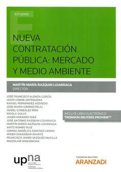 Nueva contratación pública : mercado y medio ambiente / director, Martín María Razquin Lizarraga ; autores, José Francisco Alenza García ... [et al.]. Thomson Reuters Aranzadi, 2017