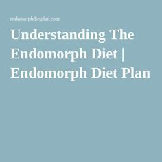 Understanding The Endomorph Diet | Endomorph Diet Plan