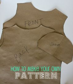 SUPER USEFUL DIY tutorial on how to make your own paper patterns for clothes. imagine all you have to do is trace out clothes that you already own! :)