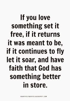 If you love something set it free..