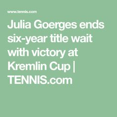 Julia Goerges ends six-year title wait with victory at Kremlin Cup | TENNIS.com